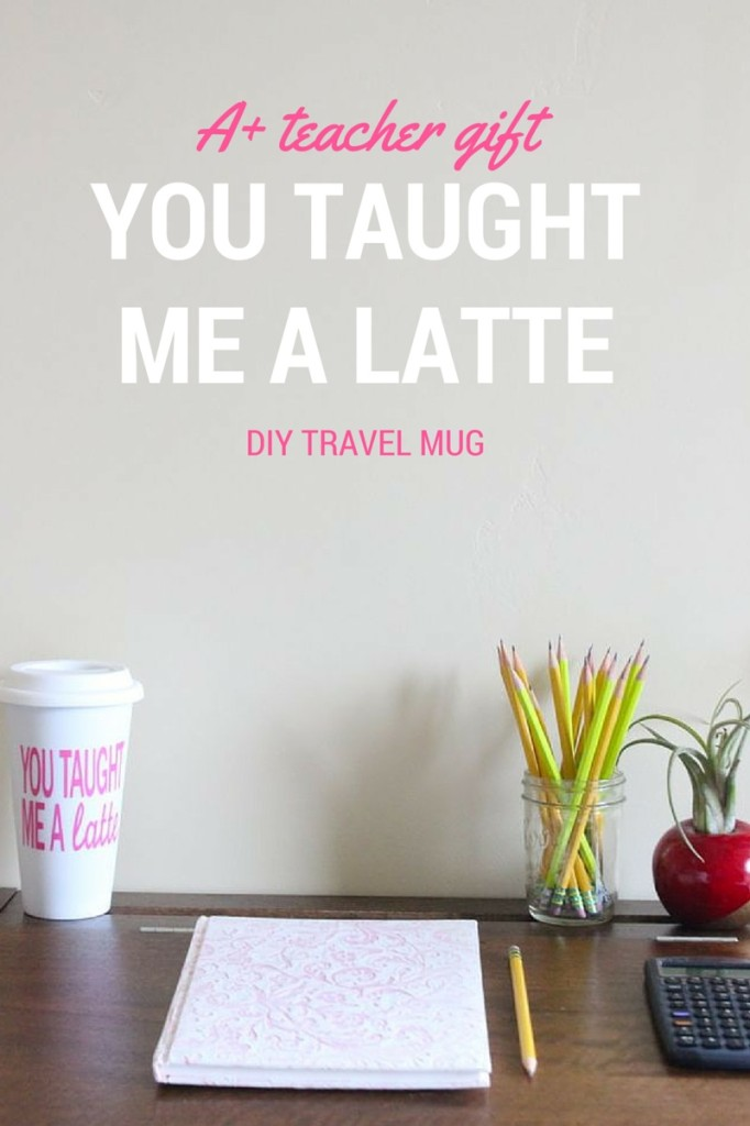 teacher-gift-for-the-teacher-diy-you-taught-me-a-latte-coffee-mug